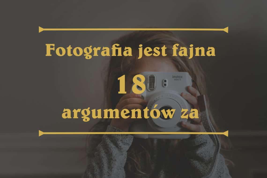 Fotografia jest fajna ! 18 powodów dlaczego